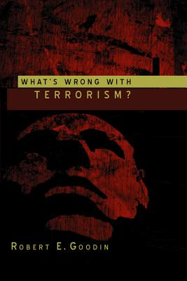 What's Wrong with Terrorism? - Goodin, Robert E