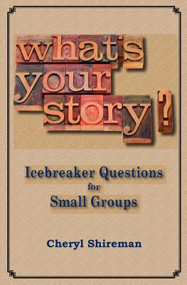 What's Your Story?: Icebreaker Questions for Small Groups - Shireman, Cheryl