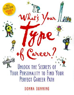 What's Your Type of Career?: Unlock the Secrets of Your Personality to Find Your Perfect Career Path - Dunning, Donna