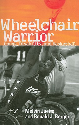 Wheelchair Warrior: Gangs, Disability, and Basketball - Juette, Melvin