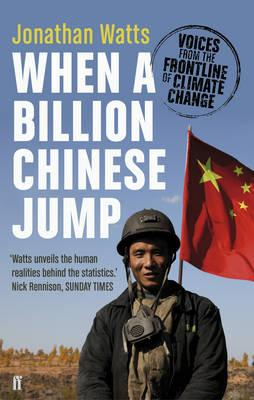 When a Billion Chinese Jump: Voices from the Frontline of Climate Change - Watts, Jonathan