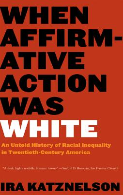 When Affirmative Action Was White: An Untold History of Racial Inequality in Twentieth-Century America - Katznelson, Ira, Professor
