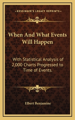 When and What Events Will Happen: With Statistical Analysis of 2,000 Charts Progressed to Time of Events. - Benjamine, Elbert