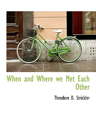When and Where We Met Each Other - Strickler, Theodore D