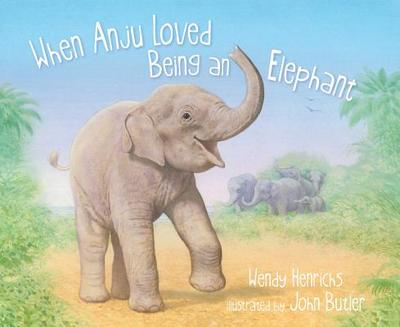 When Anju Loved Being an Elephant - Henrichs, Wendy
