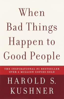 When Bad Things Happen to Good People - Kushner, Harold S, Rabbi