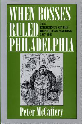 When Bosses Ruled Philadelphia - McCaffery, Peter