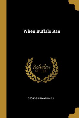When Buffalo Ran - Grinnell, George Bird