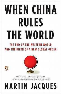 When China Rules the World: The End of the Western World and the Birth of a New Global Order - Jacques, Martin