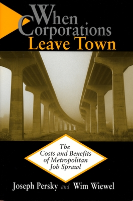 When Corporations Leave Town: The Cost and Benefits of Metropolitan Job Sprawl - Persky, Joseph, and Wiewel, Wim