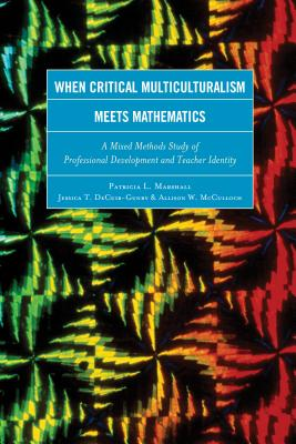 When Critical Multiculturalism Meets Mathematics: A Mixed Methods Study of Professional Development and Teacher Identity - Marshall, Patricia L., and DeCuir-Gunby, Jessica T., and McCulloch, Allison W.