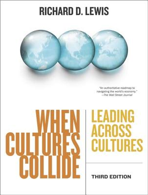When Cultures Collide: Leading Across Cultures - Lewis, Richard D