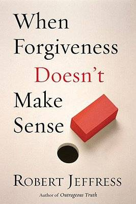 When Forgiveness Doesn't Make Sense - Jeffress, Robert