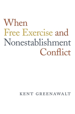 When Free Exercise and Nonestablishment Conflict - Greenawalt, Kent