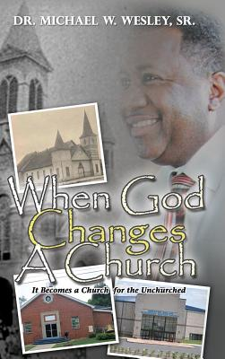 When God Changes a Church - Wesley, Sr Dr Michael W