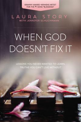 When God Doesn't Fix It: Lessons You Never Wanted to Learn, Truths You Can't Live Without - Story, Laura, and Schuchmann, Jennifer