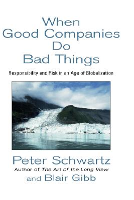 When Good Companies Do Bad Things - Schwartz, Peter, and Gibb, Blair