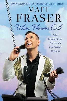 When Heaven Calls: Life Lessons from America's Top Psychic Medium - Fraser, Matt