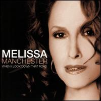 When I Look Down That Road - Melissa Manchester