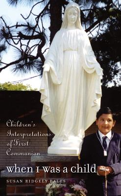 When I Was a Child: Children's Interpretations of First Communion - Ridgely, Susan