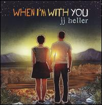 When I'm with You                                                           - JJ Heller