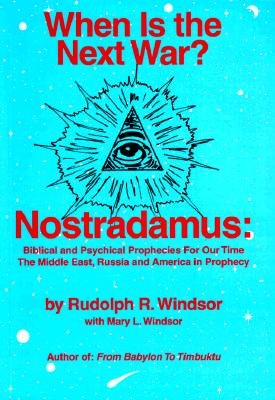 When is the Next War?: Nostradamus: Biblical and Psychical Prophecies for Our Time - Windsor, Rudolph R, and Windsor, Mary L (Editor)