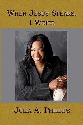 When Jesus Speaks, I Write - Phillips, Julia A