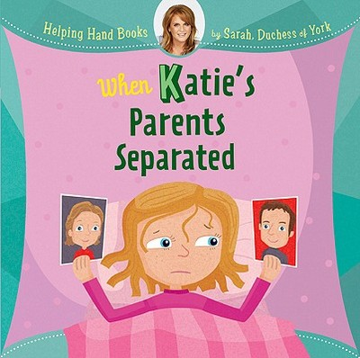 When Katie's Parents Separated - Ferguson, Sarah, Duchess, and Cunliffe, Ian (Illustrator)