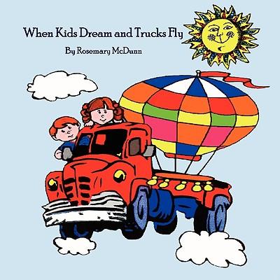 When Kids Dream and Trucks Fly - McDunn, Rosemary