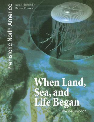 When Land, Sea, and Life Began: The Precambrian - Blashfield, Jean F