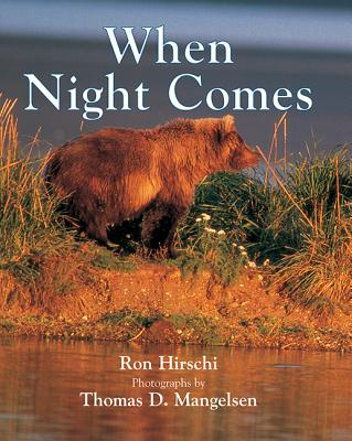When Night Comes - Hirschi, Ron, and Mangelsen, Thomas D (Photographer)