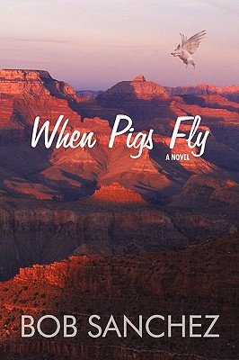When Pigs Fly - Sanchez, Bob