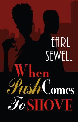 When Push Comes to Shove - Sewell, Earl