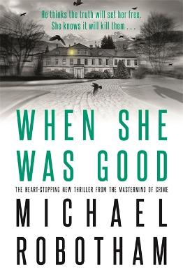 When She Was Good: The heart-stopping new psychological thriller from the million copy bestseller - Robotham, Michael