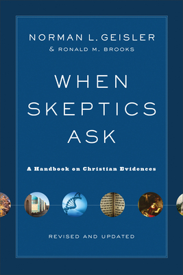 When Skeptics Ask: A Handbook on Christian Evidences - Geisler, Norman L, Dr., and Brooks, Ronald M
