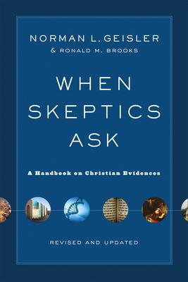 When Skeptics Ask: A Handbook on Christian Evidences - Geisler, Norman L, Dr., and Brooks, Ronald M