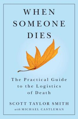 When Someone Dies: The Practical Guide to the Logistics of Death - Smith, Scott Taylor, and Castleman, Michael