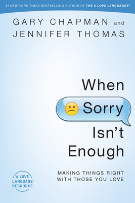 When Sorry Isn't Enough: Making Things Right with Those You Love - Chapman, Gary, and Thomas, Jennifer
