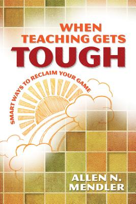 When Teaching Gets Tough: Smart Ways to Reclaim Your Game - Mendler, Allen N