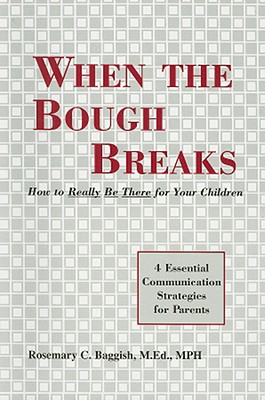 When the Bough Breaks: How to Really Be There for Your Children: 4 Essential Communication Strategies for Parents - Baggish, Rosemary C