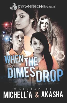 When the Dimes Drop - Reeder, Akasha, and Prince, Michell'a, and Belcher, Jordan (Editor)