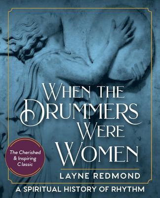 When The Drummers Were Women: A Spiritual History of Rhythm - Redmond, Layne