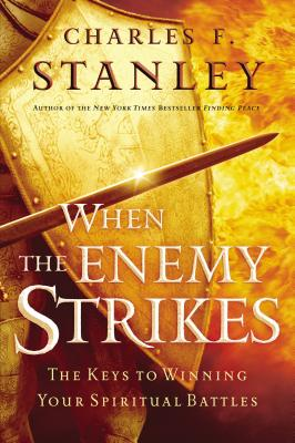 When the Enemy Strikes: The Keys to Winning Your Spiritual Battles - Stanley, Charles, Dr.