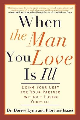 When the Man You Love Is Ill: Doing Your Best for Your Partner Without Losing Yourself - Lynn, Dorree, Dr., Ph.D.