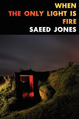 When the Only Light Is Fire - Jones, Saeed