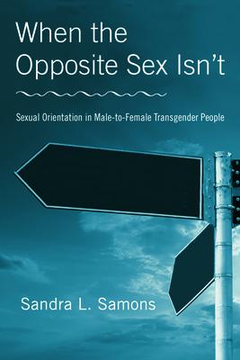 When the Opposite Sex Isn't: Sexual Orientation in Male-To-Female Transgender People - Samons, Sandra L