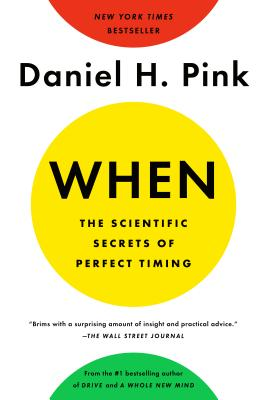 When: The Scientific Secrets of Perfect Timing - Pink, Daniel H