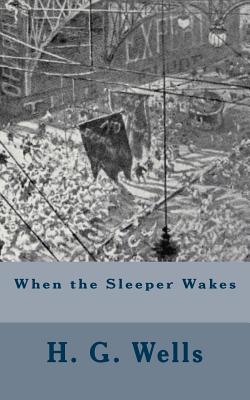 When the Sleeper Wakes - Wells, H G