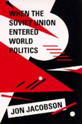 When the Soviet Union Entered World Politics - Jacobson, Jon