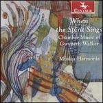 When the Spirit Sings: Chamber Music of Gwyneth Walker